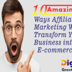 10 Amazing Ways Affiliate Marketing Will Transform your Business into E-commerce