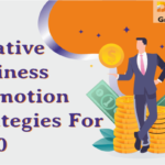 Six Creative Business Promotion Strategies For 2020