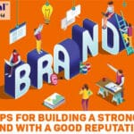 7 TIPS FOR BUILDING A STRONG BRAND WITH A GOOD REPUTATION