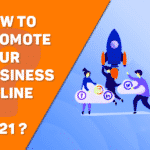 How to Promote Your Business Online in 2021?