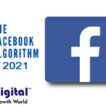 What You Need to Know About The Facebook Algorithm in 2021
