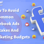 How To Avoid 6 Common Facebook Ads Mistakes And Related Marketing Budgets