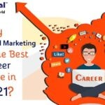 Why Digital Marketing Is The Best Career Move in 2021?