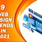 9 WEB DESIGN TRENDS IN 2021