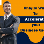 7 Unique Ways To Accelerate Your Business Growth